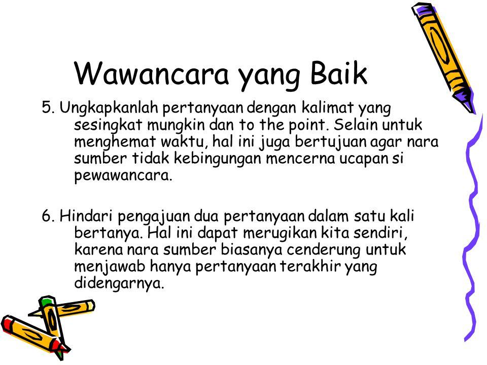 5.Ungkapkanlah pertanyaan dengan kalimat yang sesingkat mungkin dan to the point.