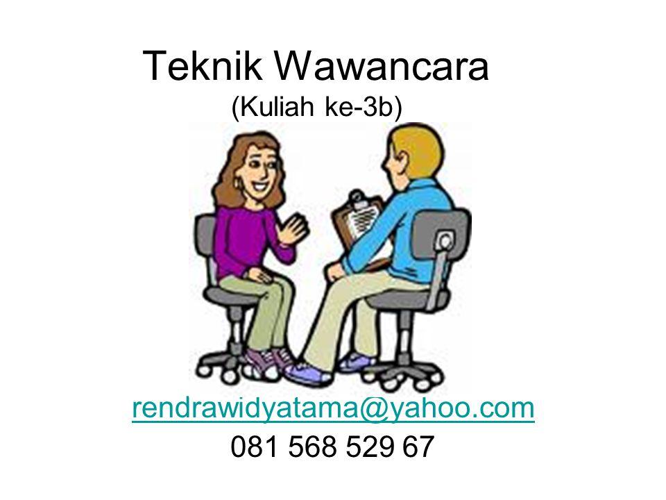 Teknik Wawancara (Kuliah ke-3b) rendrawidyatama@yahoo.com 081 568 529 67