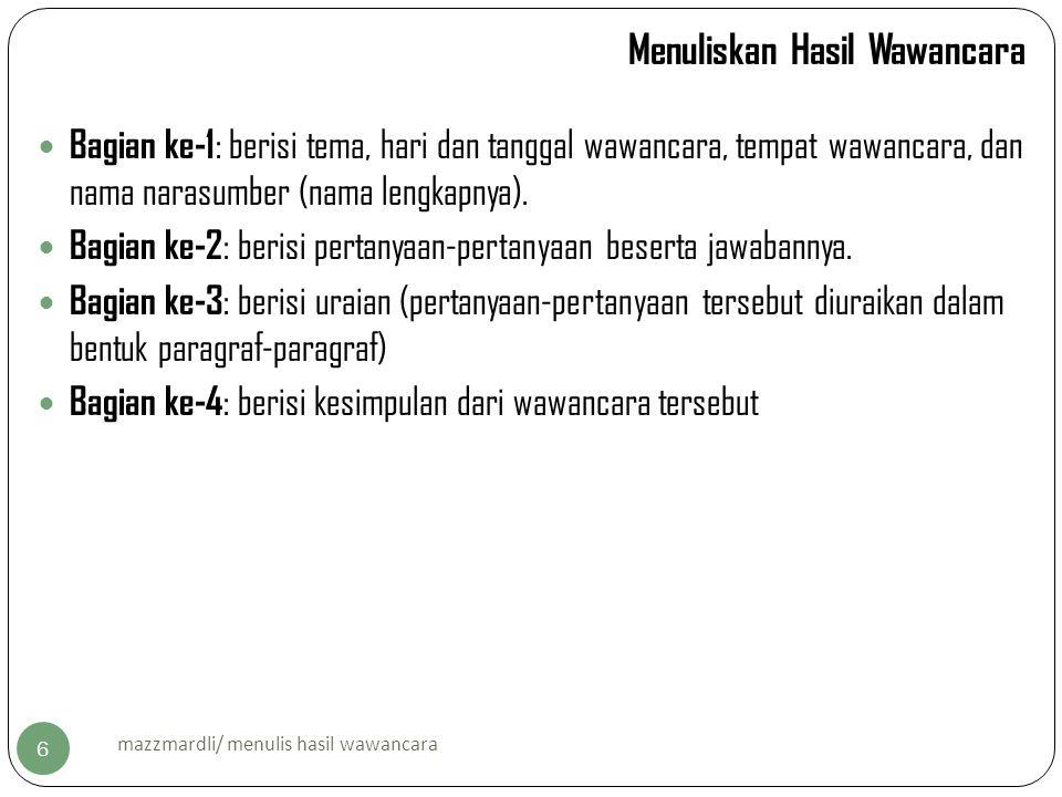 Contoh laporan hasil wawancara 7 mazzmardli/ menulis hasil wawancara Identitas wawancara Tanggal:2 Februari 2013 Waktu:10.15 s.d.
