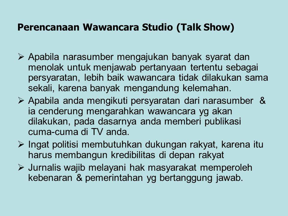 Perencanaan Wawancara Studio (Talk Show)  Apabila narasumber mengajukan banyak syarat dan menolak untuk menjawab pertanyaan tertentu sebagai persyara