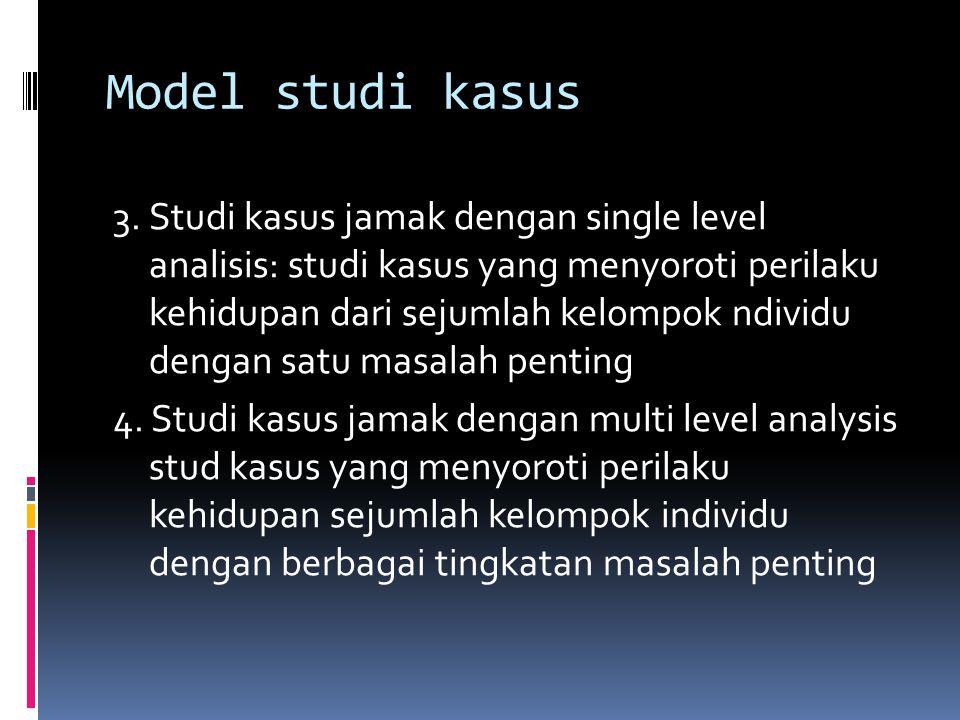 Model studi kasus 3. Studi kasus jamak dengan single level analisis: studi kasus yang menyoroti perilaku kehidupan dari sejumlah kelompok ndividu deng