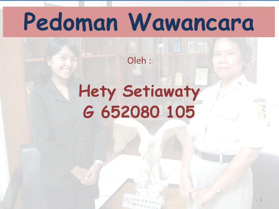 Pedoman Wawancara Oleh : Hety Setiawaty G 652080 105 1