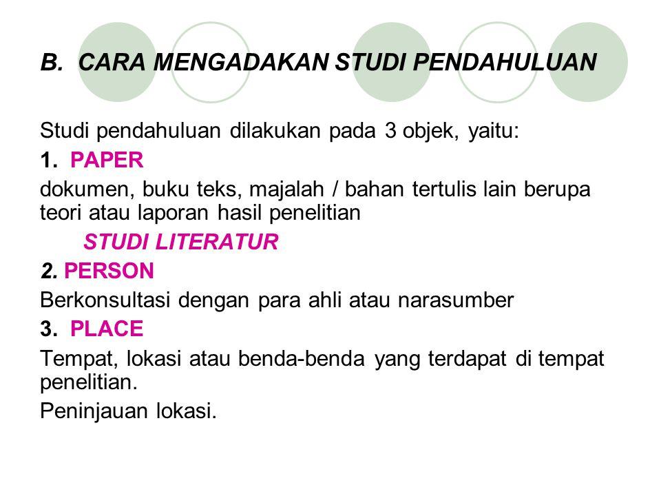 B. CARA MENGADAKAN STUDI PENDAHULUAN Studi pendahuluan dilakukan pada 3 objek, yaitu: 1. PAPER dokumen, buku teks, majalah / bahan tertulis lain berup