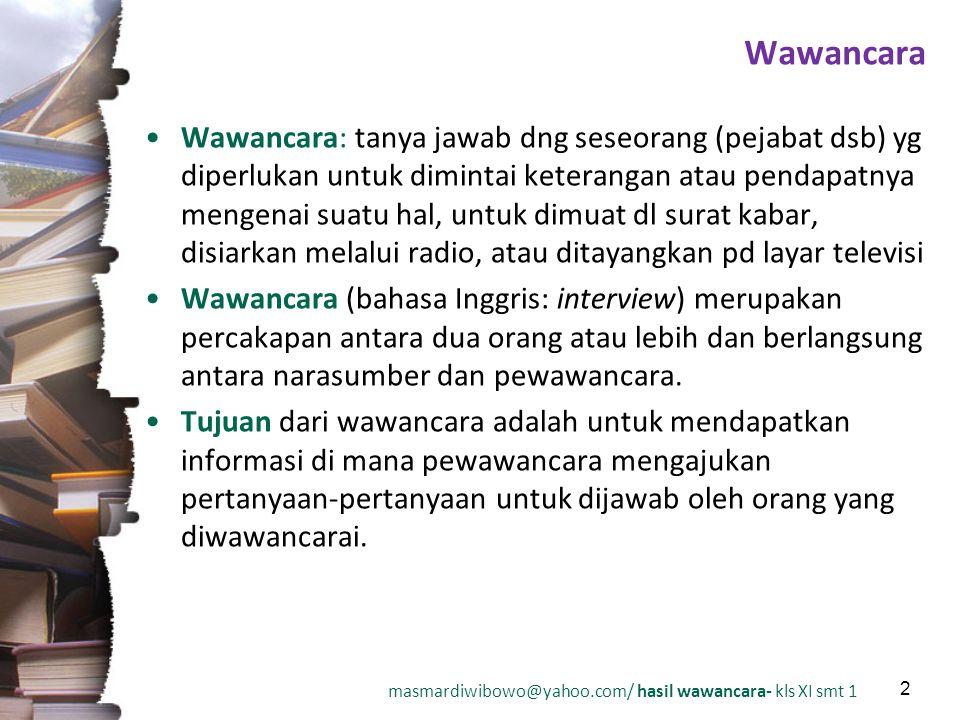 masmardiwibowo@yahoo.com/ hasil wawancara- kls XI smt 1 2 Wawancara Wawancara: tanya jawab dng seseorang (pejabat dsb) yg diperlukan untuk dimintai ke