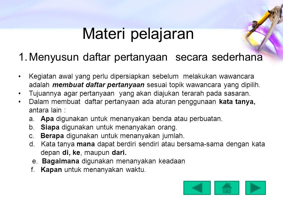 Materi pelajaran 2.Melakukan wawancara kepada nara sumber dengan menggunakan bahasa yang santun Ada beberapa hal yang harus diperhatikan ketika akan melakukan wawancara dengan narasumber, antara lain: a.