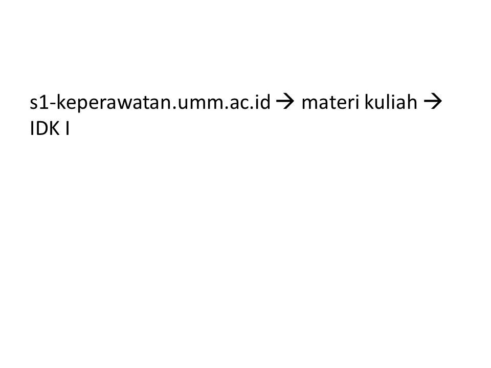 s1-keperawatan.umm.ac.id  materi kuliah  IDK I