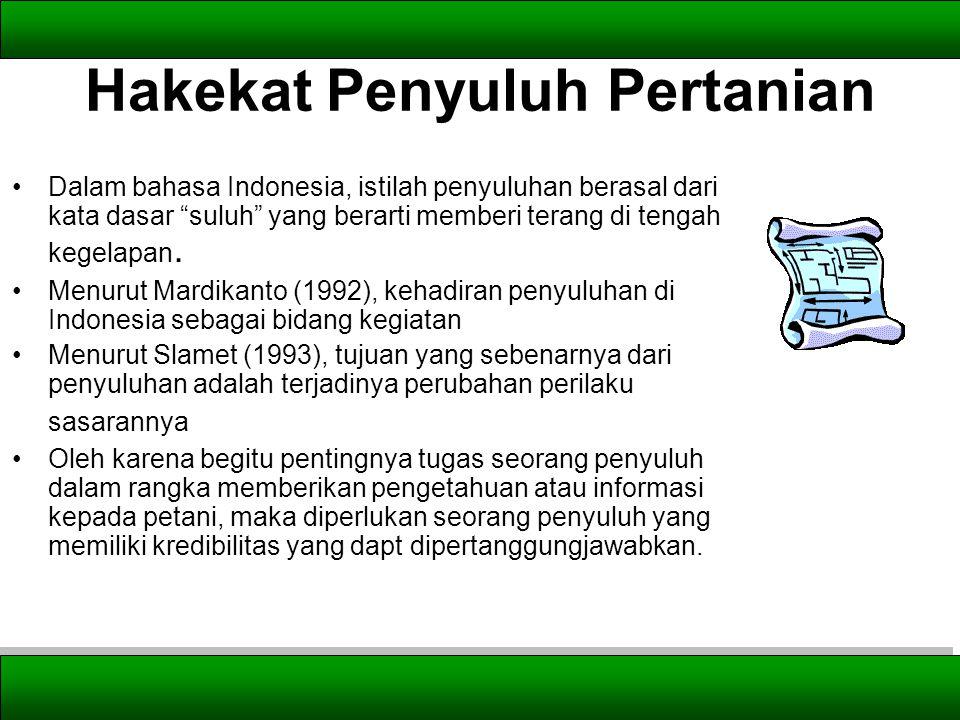 Hakekat Penyuluh Pertanian Dalam bahasa Indonesia, istilah penyuluhan berasal dari kata dasar suluh yang berarti memberi terang di tengah kegelapan.