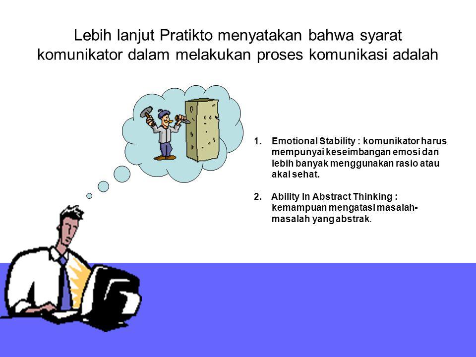 Lebih lanjut Pratikto menyatakan bahwa syarat komunikator dalam melakukan proses komunikasi adalah 1.