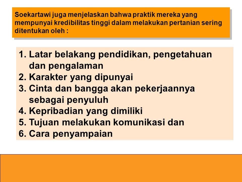 Kredibilitas seorang komunikator Menurut Soekartawi Kredibilitas Seorang Komunikator ditentukan oleh : 1.