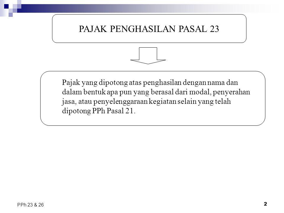 2 PPh 23 & 26 PAJAK PENGHASILAN PASAL 23 Pajak yang dipotong atas penghasilan dengan nama dan dalam bentuk apa pun yang berasal dari modal, penyerahan