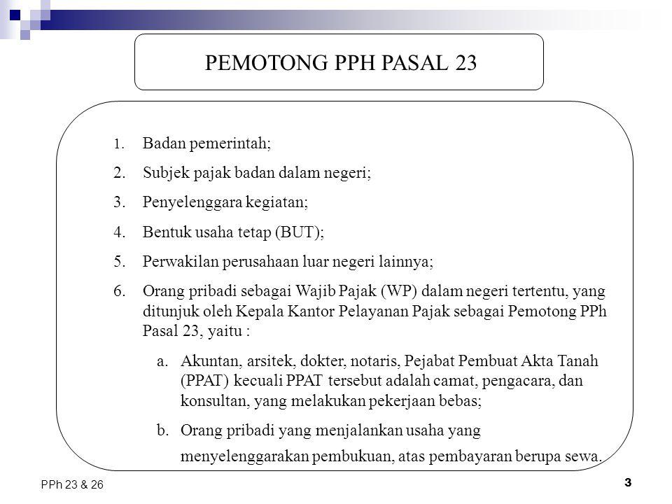 3 PPh 23 & 26 PEMOTONG PPH PASAL 23 1. Badan pemerintah; 2.Subjek pajak badan dalam negeri; 3.Penyelenggara kegiatan; 4.Bentuk usaha tetap (BUT); 5.Pe