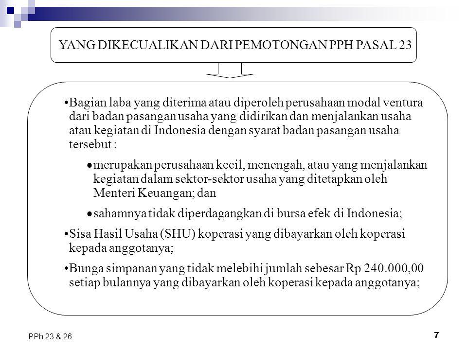 7 PPh 23 & 26 YANG DIKECUALIKAN DARI PEMOTONGAN PPH PASAL 23 Bagian laba yang diterima atau diperoleh perusahaan modal ventura dari badan pasangan usa