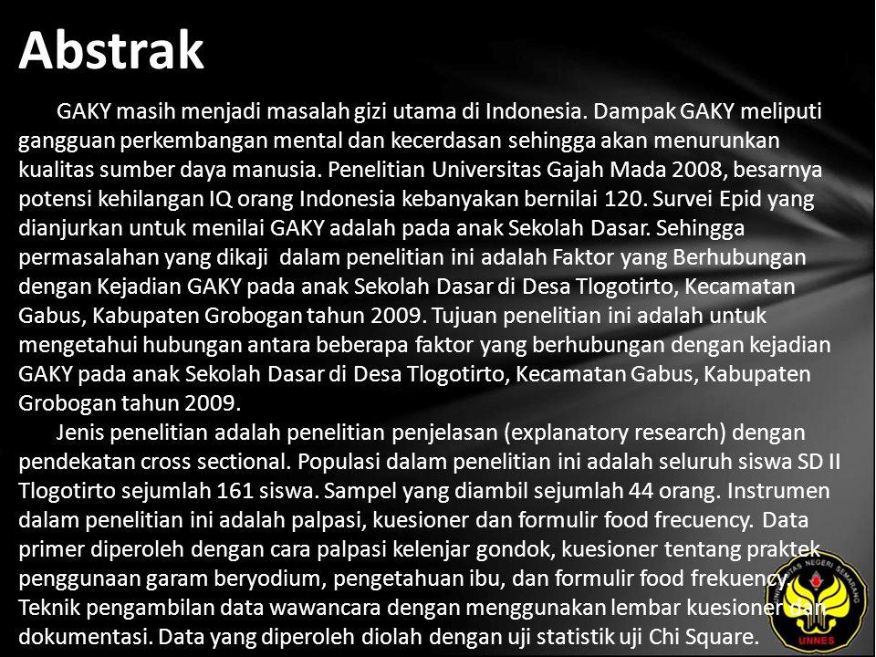 Abstrak GAKY masih menjadi masalah gizi utama di Indonesia. Dampak GAKY meliputi gangguan perkembangan mental dan kecerdasan sehingga akan menurunkan