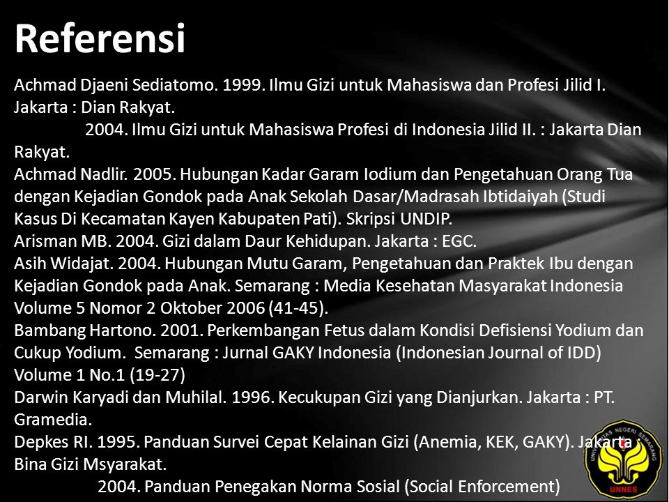 Referensi Achmad Djaeni Sediatomo. 1999. Ilmu Gizi untuk Mahasiswa dan Profesi Jilid I. Jakarta : Dian Rakyat. 2004. Ilmu Gizi untuk Mahasiswa Profesi