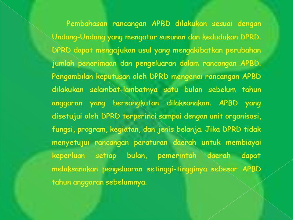 Pembahasan rancangan APBD dilakukan sesuai dengan Undang-Undang yang mengatur susunan dan kedudukan DPRD.