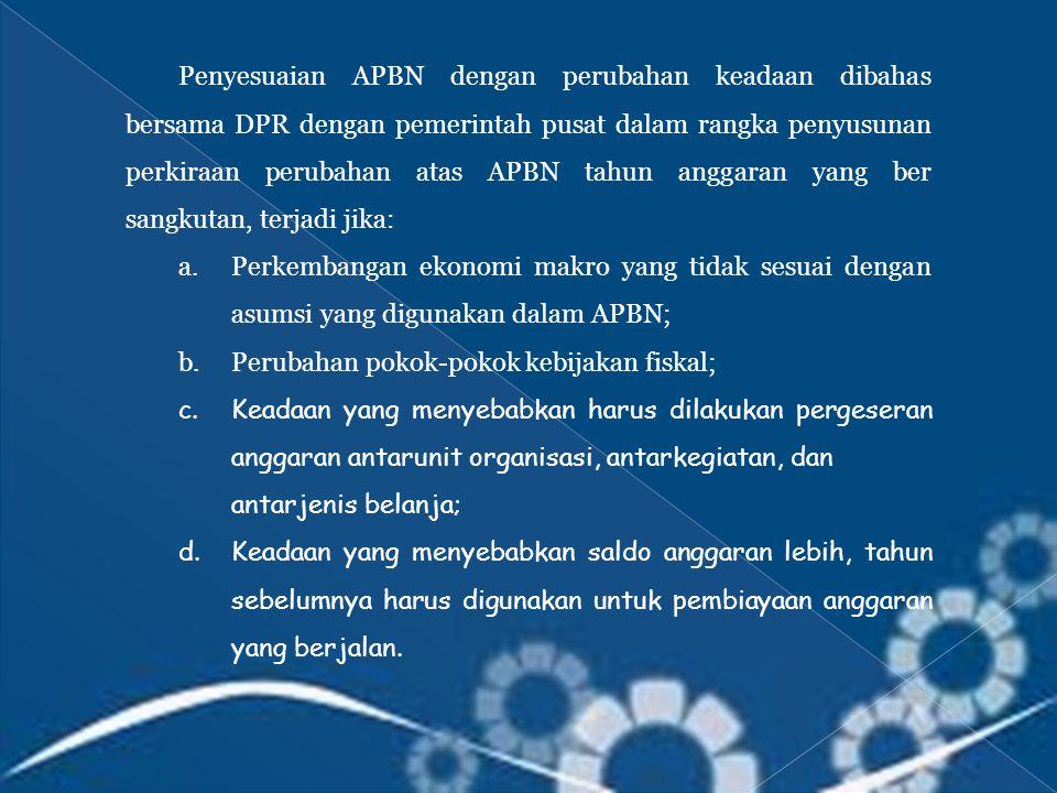 Penyesuaian APBN dengan perubahan keadaan dibahas bersama DPR dengan pemerintah pusat dalam rangka penyusunan perkiraan perubahan atas APBN tahun anggaran yang ber sangkutan, terjadi jika: a.