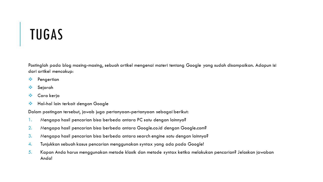 TUGAS Postinglah pada blog masing-masing, sebuah artikel mengenai materi tentang Google yang sudah disampaikan. Adapun isi dari artikel mencakup:  Pe