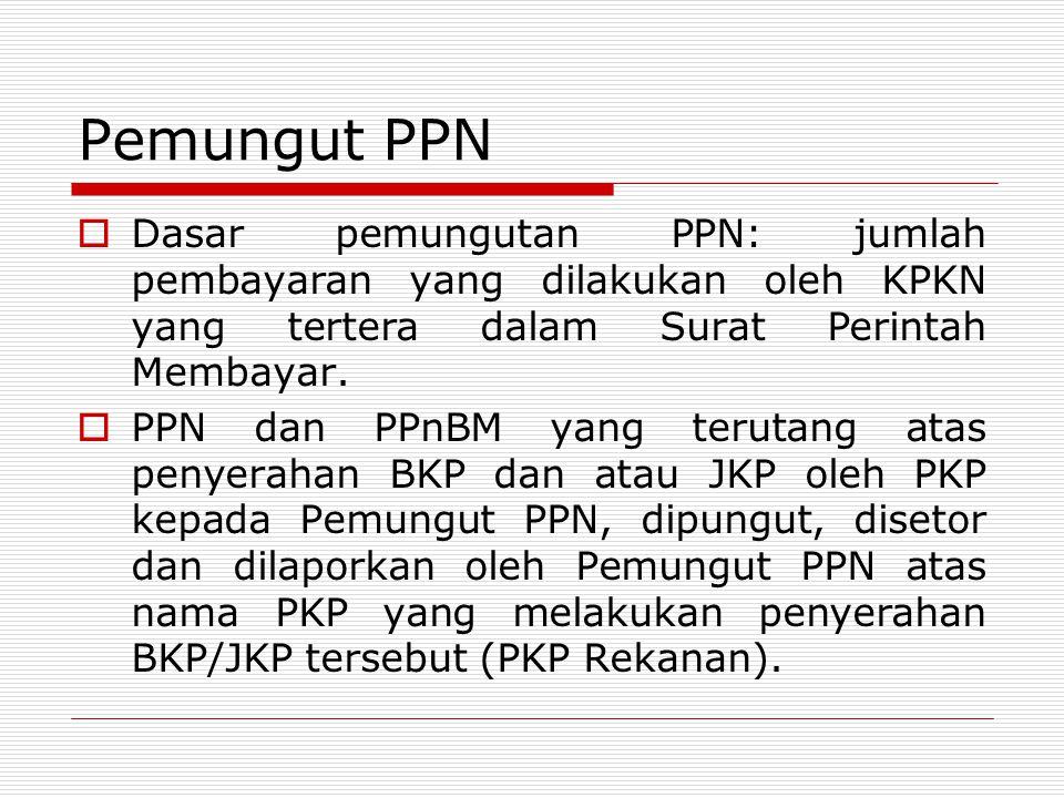  Dasar pemungutan PPN: jumlah pembayaran yang dilakukan oleh KPKN yang tertera dalam Surat Perintah Membayar.  PPN dan PPnBM yang terutang atas peny