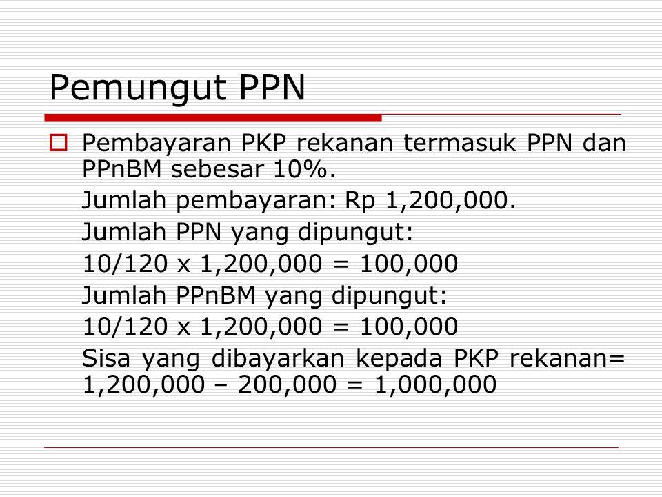  Pembayaran PKP rekanan termasuk PPN dan PPnBM sebesar 10%. Jumlah pembayaran: Rp 1,200,000. Jumlah PPN yang dipungut: 10/120 x 1,200,000 = 100,000 J