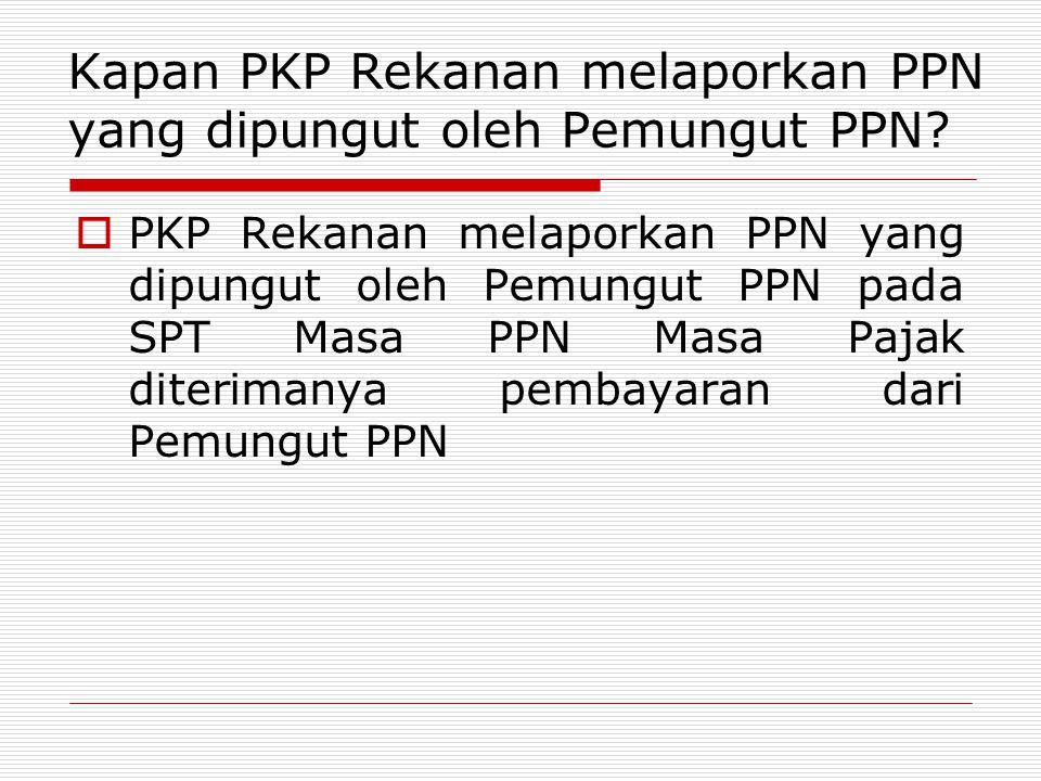 Kapan PKP Rekanan melaporkan PPN yang dipungut oleh Pemungut PPN?  PKP Rekanan melaporkan PPN yang dipungut oleh Pemungut PPN pada SPT Masa PPN Masa