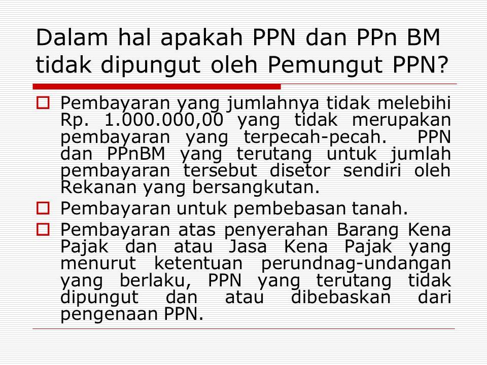 Dalam hal apakah PPN dan PPn BM tidak dipungut oleh Pemungut PPN?  Pembayaran yang jumlahnya tidak melebihi Rp. 1.000.000,00 yang tidak merupakan pem