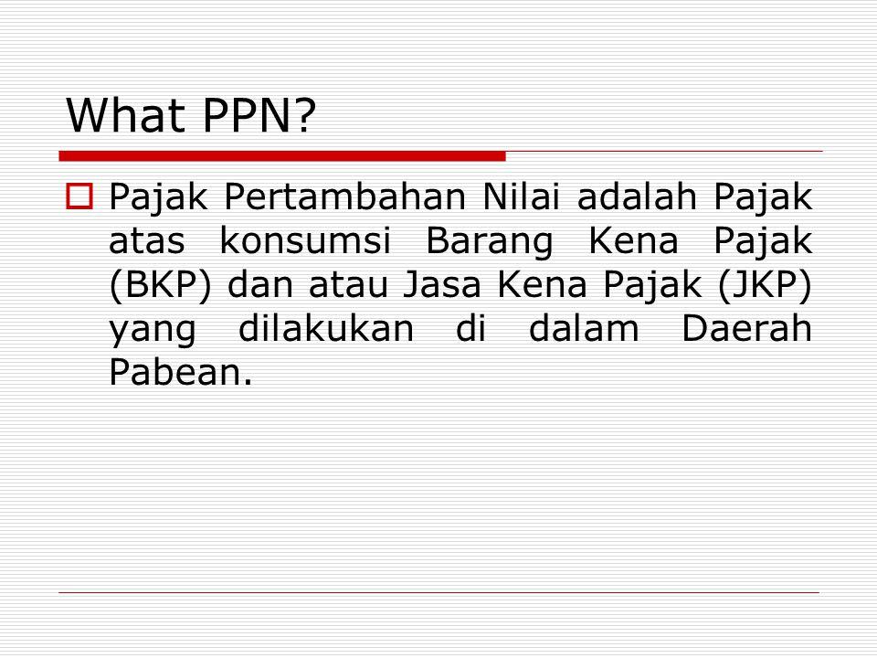 What PPN?  Pajak Pertambahan Nilai adalah Pajak atas konsumsi Barang Kena Pajak (BKP) dan atau Jasa Kena Pajak (JKP) yang dilakukan di dalam Daerah P