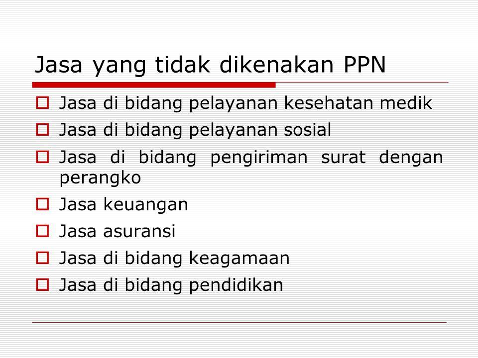 Jasa yang tidak dikenakan PPN  Jasa di bidang pelayanan kesehatan medik  Jasa di bidang pelayanan sosial  Jasa di bidang pengiriman surat dengan pe