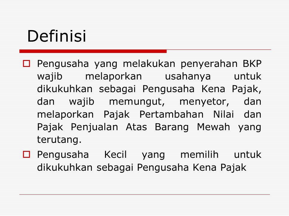  Pengusaha yang melakukan penyerahan BKP wajib melaporkan usahanya untuk dikukuhkan sebagai Pengusaha Kena Pajak, dan wajib memungut, menyetor, dan m