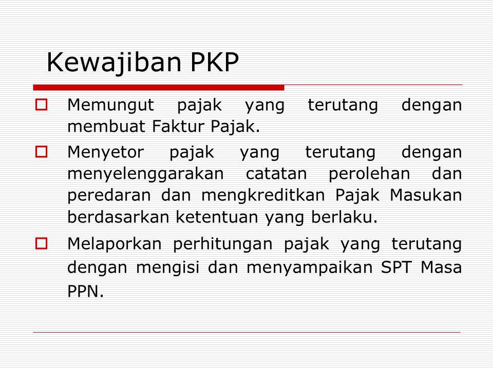 Kewajiban PKP  Memungut pajak yang terutang dengan membuat Faktur Pajak.  Menyetor pajak yang terutang dengan menyelenggarakan catatan perolehan dan