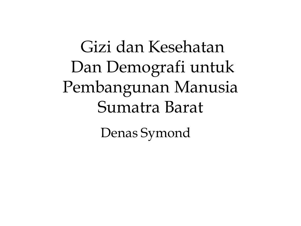 Gizi dan Kesehatan Dan Demografi untuk Pembangunan Manusia Sumatra Barat Denas Symond