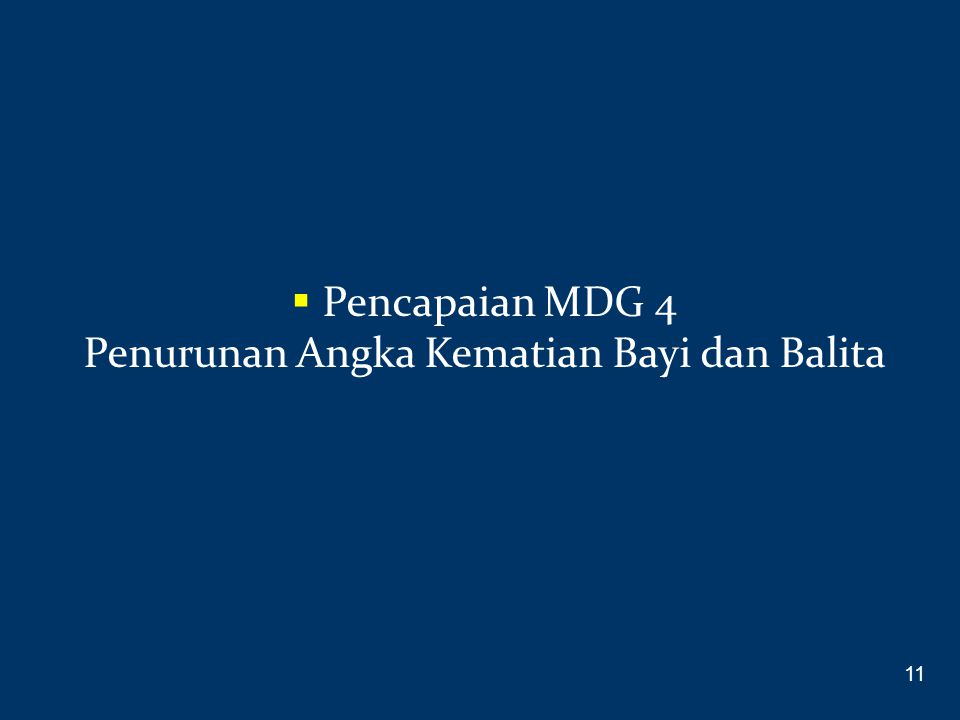  Pencapaian MDG 4 Penurunan Angka Kematian Bayi dan Balita 11