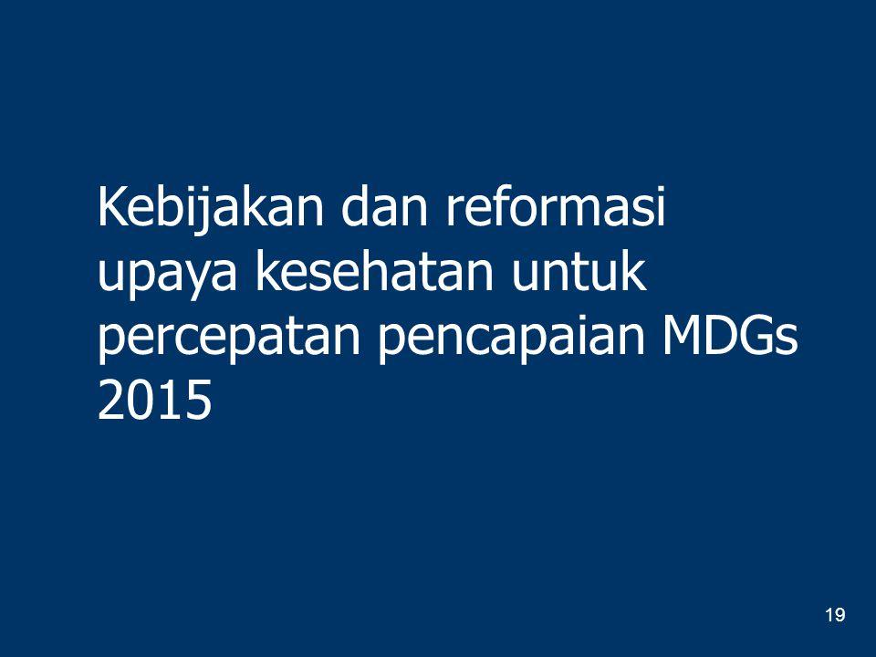 Kebijakan dan reformasi upaya kesehatan untuk percepatan pencapaian MDGs 2015 19