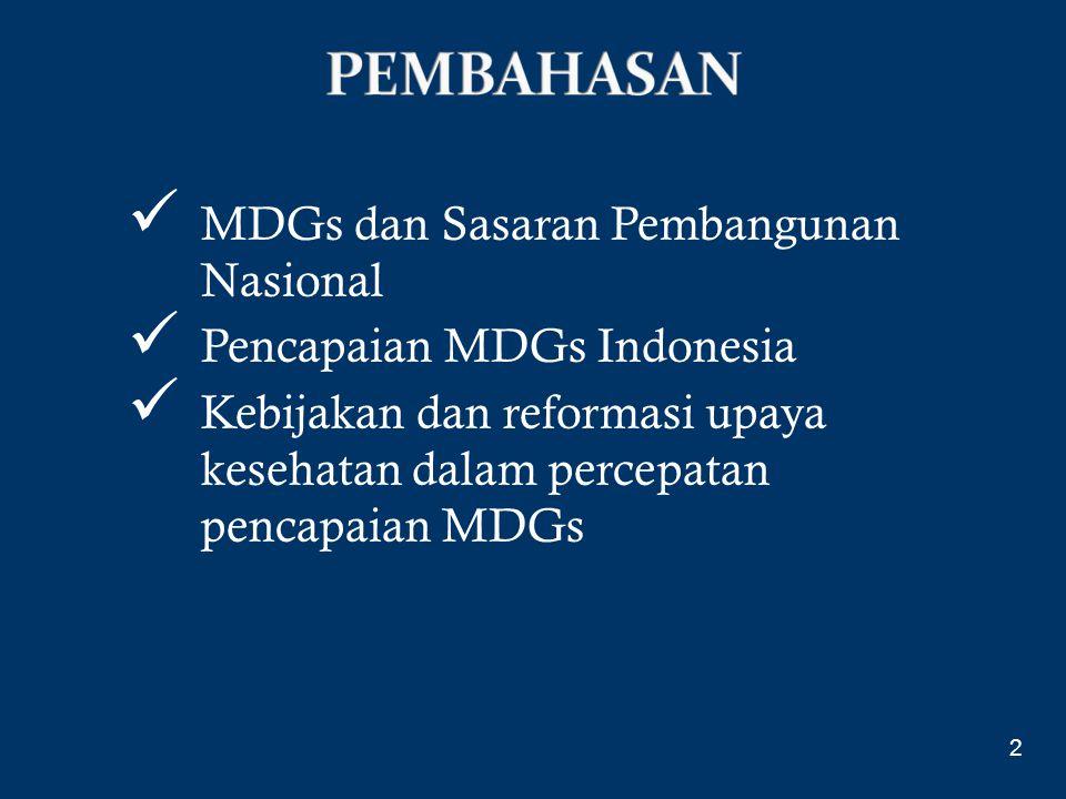MDGs dan Sasaran Pembangunan Nasional Pencapaian MDGs Indonesia Kebijakan dan reformasi upaya kesehatan dalam percepatan pencapaian MDGs 2