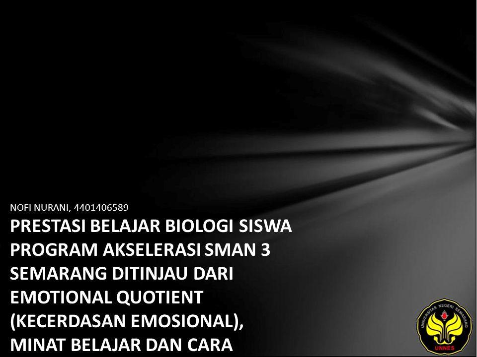 NOFI NURANI, 4401406589 PRESTASI BELAJAR BIOLOGI SISWA PROGRAM AKSELERASI SMAN 3 SEMARANG DITINJAU DARI EMOTIONAL QUOTIENT (KECERDASAN EMOSIONAL), MINAT BELAJAR DAN CARA BELAJAR