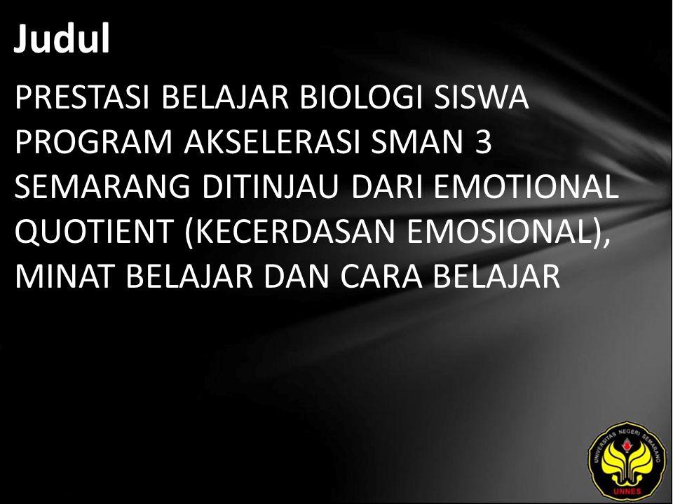 Judul PRESTASI BELAJAR BIOLOGI SISWA PROGRAM AKSELERASI SMAN 3 SEMARANG DITINJAU DARI EMOTIONAL QUOTIENT (KECERDASAN EMOSIONAL), MINAT BELAJAR DAN CARA BELAJAR