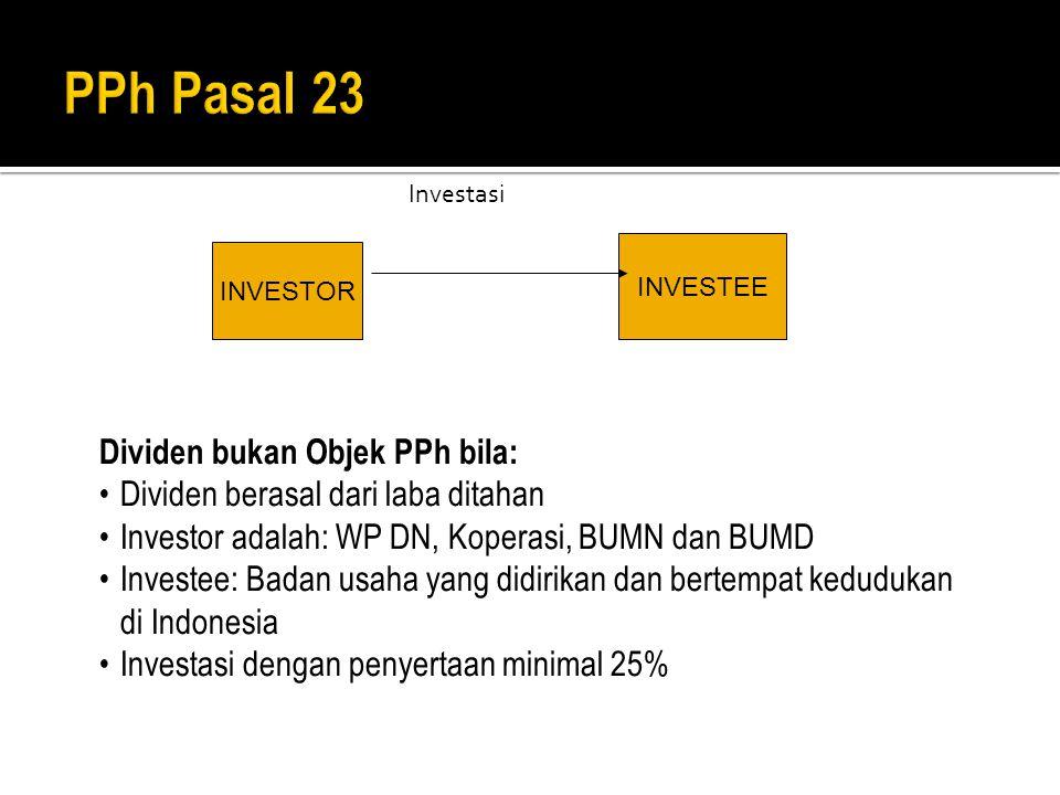 Investasi INVESTOR INVESTEE Dividen bukan Objek PPh bila: Dividen berasal dari laba ditahan Investor adalah: WP DN, Koperasi, BUMN dan BUMD Investee: