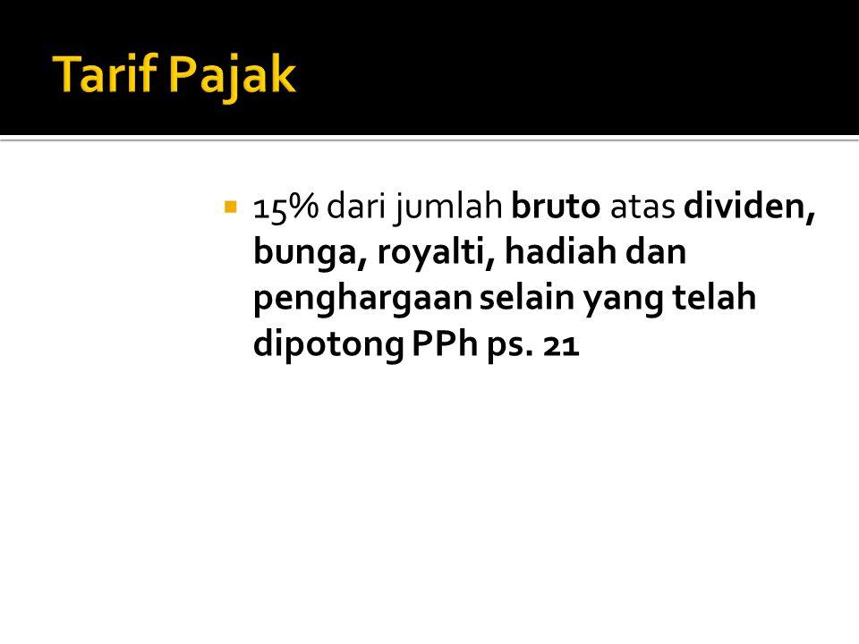  15% dari jumlah bruto atas dividen, bunga, royalti, hadiah dan penghargaan selain yang telah dipotong PPh ps. 21