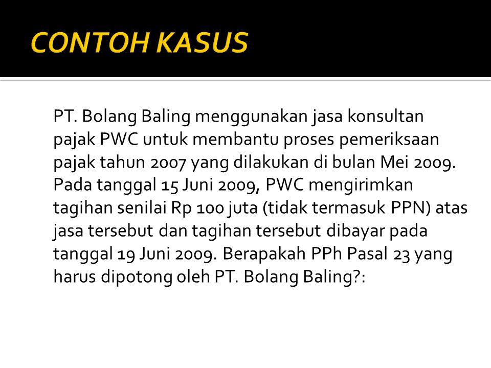PT. Bolang Baling menggunakan jasa konsultan pajak PWC untuk membantu proses pemeriksaan pajak tahun 2007 yang dilakukan di bulan Mei 2009. Pada tangg