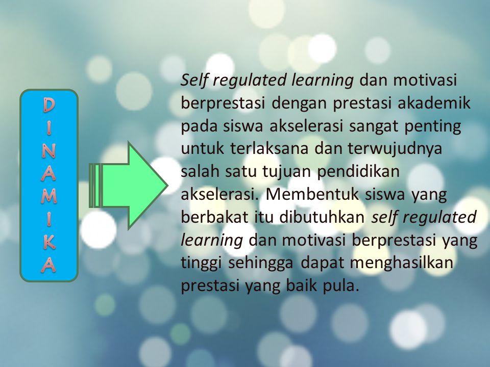 Tuju an Manfaat Teori Praktis DEFINISI Self Regulated Learning MOTIVASI BERPRESTASI PRESTASI AKADEMIK AKSELERASI