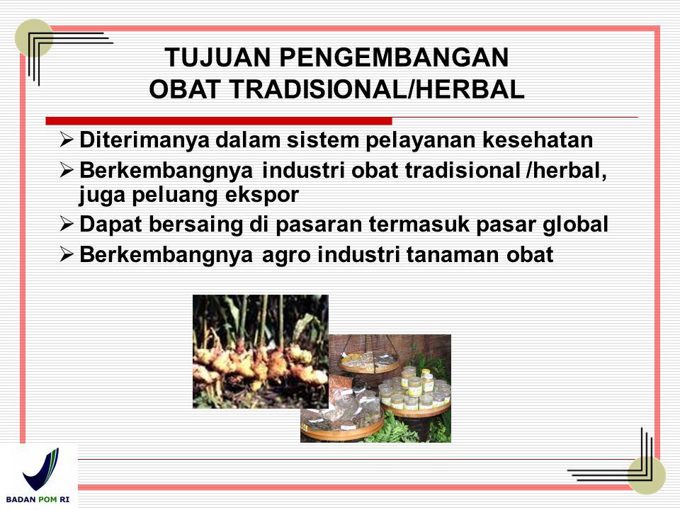 TUJUAN PENGEMBANGAN OBAT TRADISIONAL/HERBAL  Diterimanya dalam sistem pelayanan kesehatan  Berkembangnya industri obat tradisional /herbal, juga pel