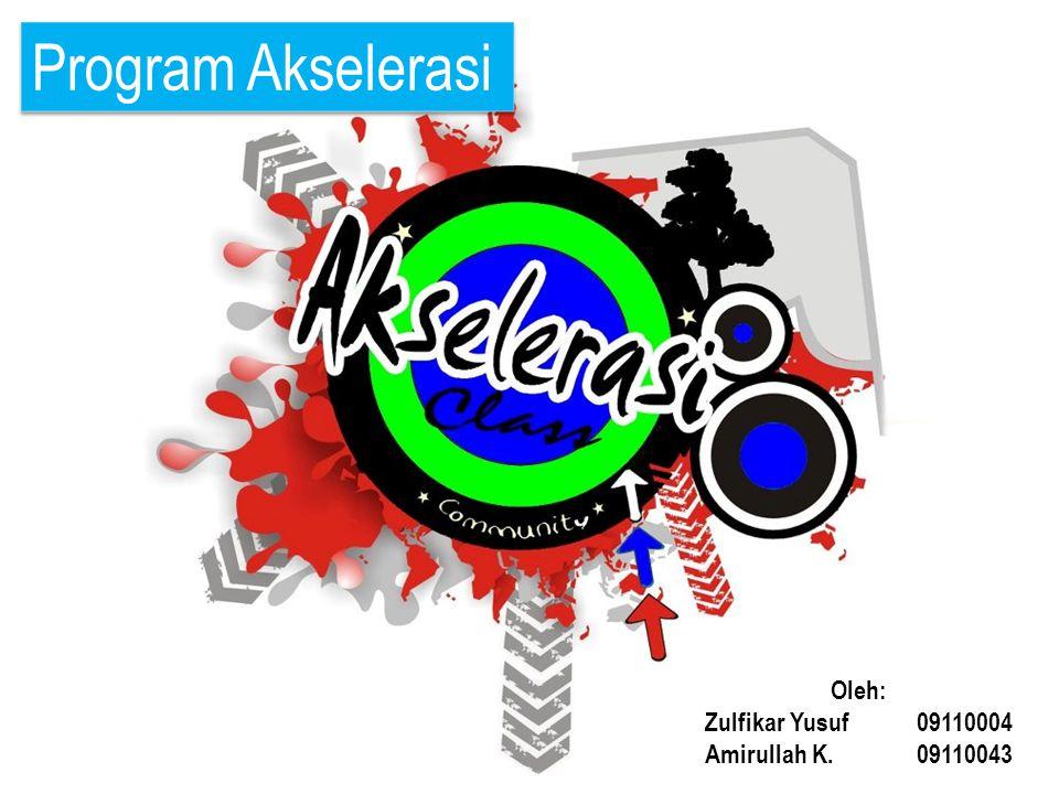 Program Akselerasi Oleh: Zulfikar Yusuf09110004 Amirullah K.09110043
