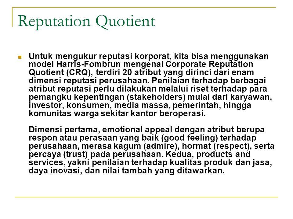 Reputation Quotient Untuk mengukur reputasi korporat, kita bisa menggunakan model Harris-Fombrun mengenai Corporate Reputation Quotient (CRQ), terdiri