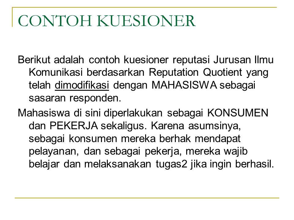 CONTOH KUESIONER Berikut adalah contoh kuesioner reputasi Jurusan Ilmu Komunikasi berdasarkan Reputation Quotient yang telah dimodifikasi dengan MAHAS