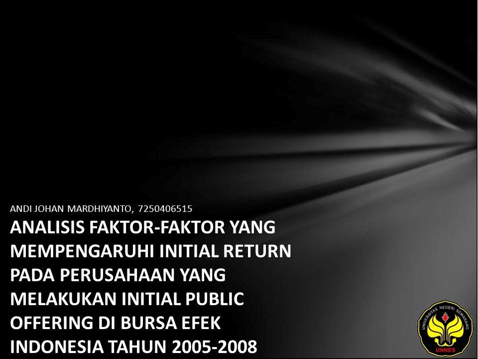 ANDI JOHAN MARDHIYANTO, 7250406515 ANALISIS FAKTOR-FAKTOR YANG MEMPENGARUHI INITIAL RETURN PADA PERUSAHAAN YANG MELAKUKAN INITIAL PUBLIC OFFERING DI BURSA EFEK INDONESIA TAHUN 2005-2008