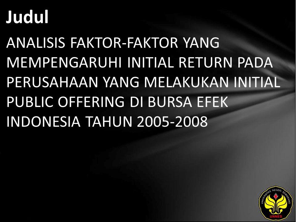 Judul ANALISIS FAKTOR-FAKTOR YANG MEMPENGARUHI INITIAL RETURN PADA PERUSAHAAN YANG MELAKUKAN INITIAL PUBLIC OFFERING DI BURSA EFEK INDONESIA TAHUN 2005-2008