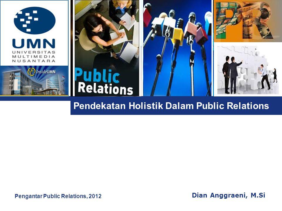 L o g o Pendekatan Holistik Dalam Public Relations Dian Anggraeni, M.Si Pengantar Public Relations, 2012