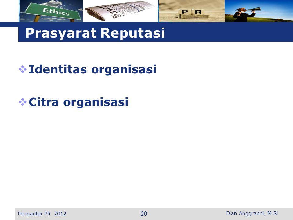L o g o Prasyarat Reputasi  Identitas organisasi  Citra organisasi Pengantar PR 2012 20 Dian Anggraeni, M.Si