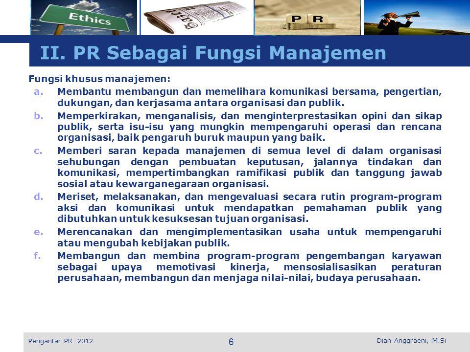 L o g o II. PR Sebagai Fungsi Manajemen Fungsi khusus manajemen: a.Membantu membangun dan memelihara komunikasi bersama, pengertian, dukungan, dan ker