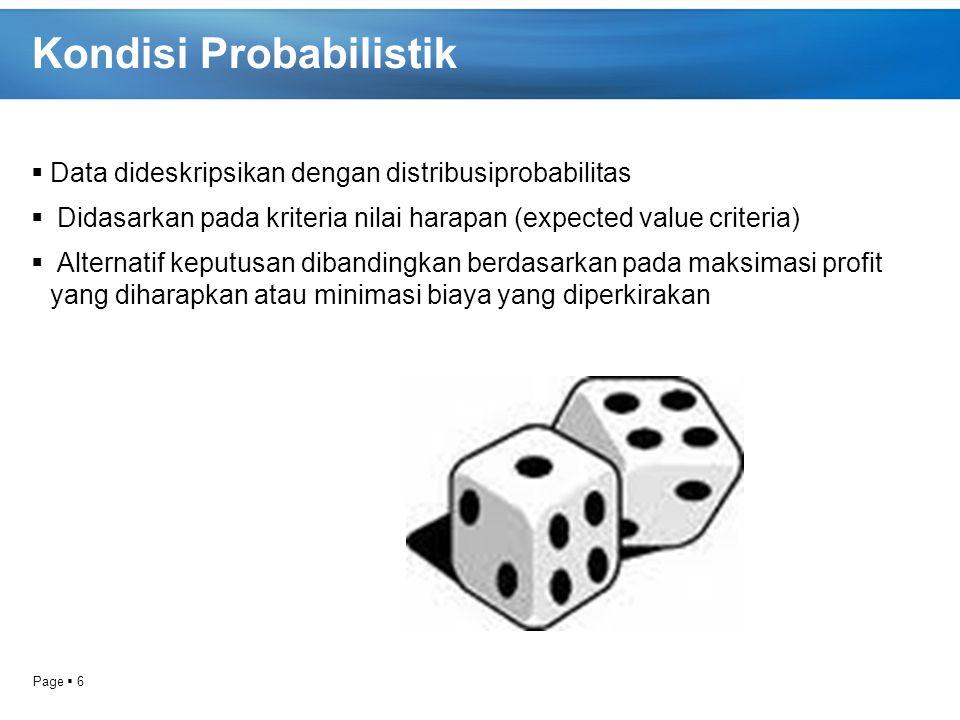 Page  6 Kondisi Probabilistik  Data dideskripsikan dengan distribusiprobabilitas  Didasarkan pada kriteria nilai harapan (expected value criteria)