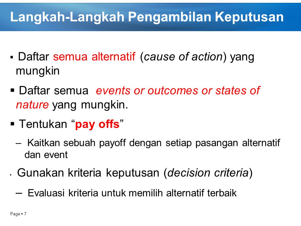 Page  7 Langkah-Langkah Pengambilan Keputusan  Daftar semua alternatif (cause of action) yang mungkin  Daftar semua events or outcomes or states of